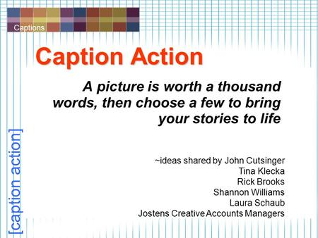 Captions [caption action] Caption Action A picture is worth a thousand words, then choose a few to bring your stories to life ~ideas shared by John Cutsinger.