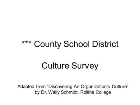 "*** County School District Culture Survey Adapted from ""Discovering An Organization's Culture"" by Dr. Wally Schmidt, Rollins College."