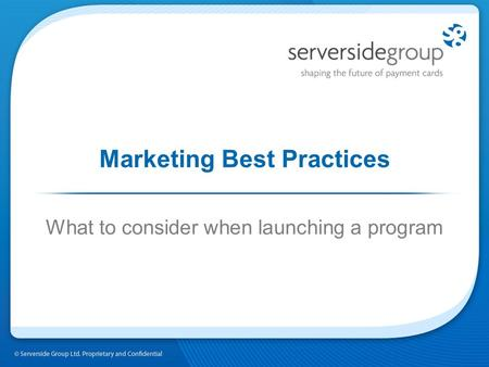 Marketing Best Practices What to consider when launching a program.