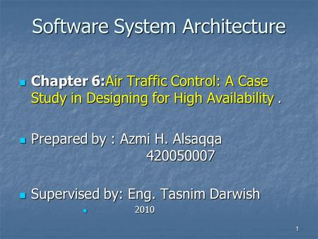 Software System Architecture Software System Architecture Chapter 6:Air Traffic Control: A Case Study in Designing for High Availability. Chapter 6:Air.