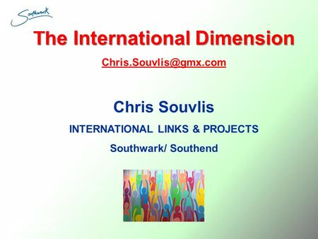 The International Dimension Chris Souvlis INTERNATIONAL LINKS & PROJECTS Southwark/ Southend.