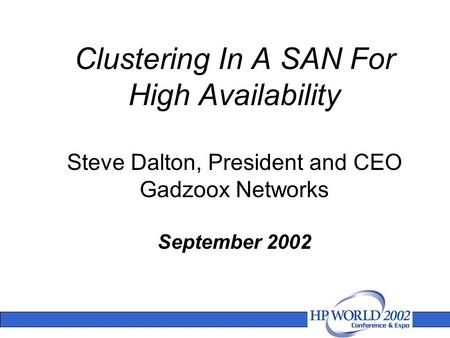 Clustering In A SAN For High Availability Steve Dalton, President and CEO Gadzoox Networks September 2002.
