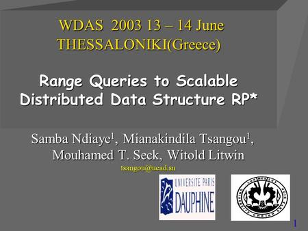 1 WDAS 2003 13 – 14 June THESSALONIKI(Greece) Range Queries to Scalable Distributed Data Structure RP* WDAS 2003 13 – 14 June THESSALONIKI(Greece) Range.