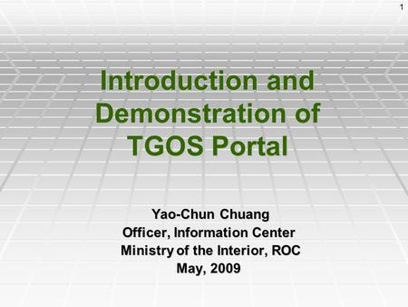 1 Introduction and Demonstration of TGOS Portal Yao-Chun Chuang Yao-Chun Chuang Officer, Information Center Ministry of the Interior, ROC Ministry of the.