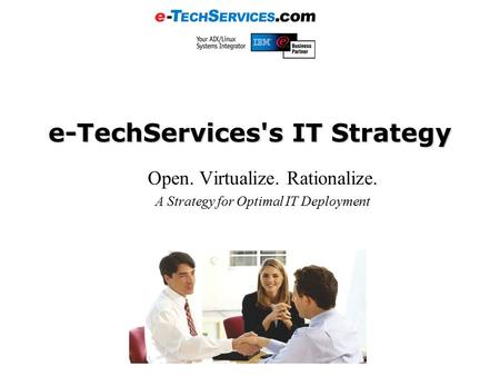 E-TechServices's IT Strategy Open. Virtualize. Rationalize. A Strategy for Optimal IT Deployment.