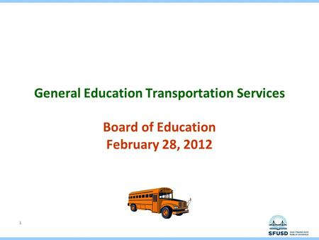 1 General Education Transportation Services Board of Education February 28, 2012.