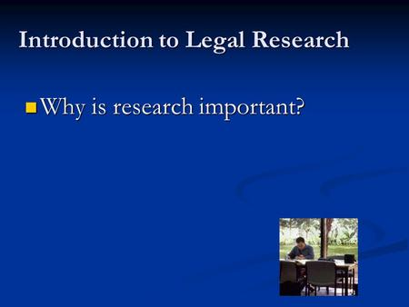 Introduction to Legal Research Why is research important? Why is research important?
