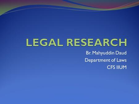 Br. Mahyuddin Daud Department of Laws CFS IIUM. Introduction Research skills plays an important role towards development of legal skills Legal profession.