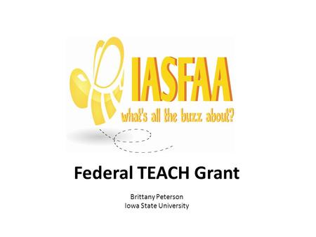 Federal TEACH Grant Brittany Peterson Iowa State University.
