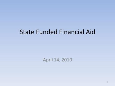 State Funded Financial Aid April 14, 2010 1. State Funded Financial Aid State Funded Financial aid is appropriated in the Long Bill by the General Assembly.