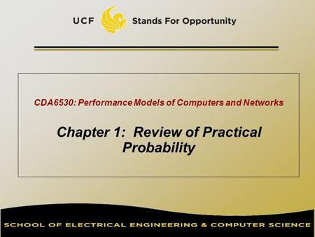 CDA6530: Performance Models of Computers and Networks Chapter 1: Review of Practical Probability TexPoint fonts used in EMF. Read the TexPoint manual before.