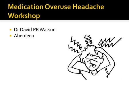  Dr David PB Watson  Aberdeen.  Background Information  Case Presentation  General Discussion with Qs and As.