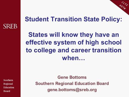 Southern Regional Education Board CCTI HSTW Student Transition State Policy: States will know they have an effective system of high school to college and.