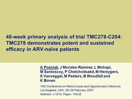 48-week primary analysis of trial TMC278-C204: TMC278 demonstrates potent and sustained efficacy in ARV-naïve patients A Pozniak, J Morales-Ramirez, L.