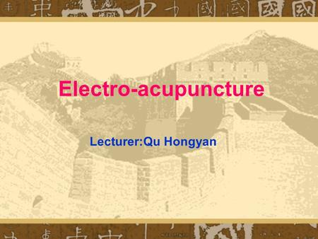 Electro-acupuncture Lecturer:Qu Hongyan Teaching objects 1 . Concept and characteristics of electro- acupuncture; 1 . Concept and characteristics of.