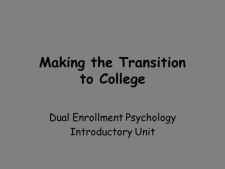 Making the Transition to College Dual Enrollment Psychology Introductory Unit.