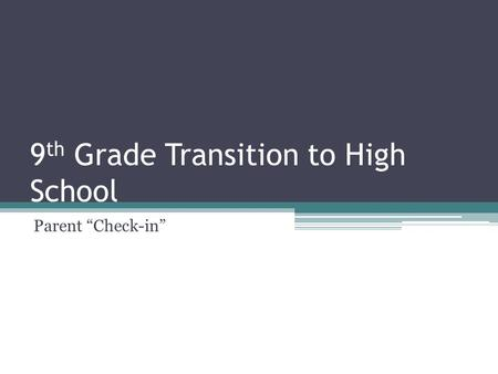 "9 th Grade Transition to High School Parent ""Check-in"""