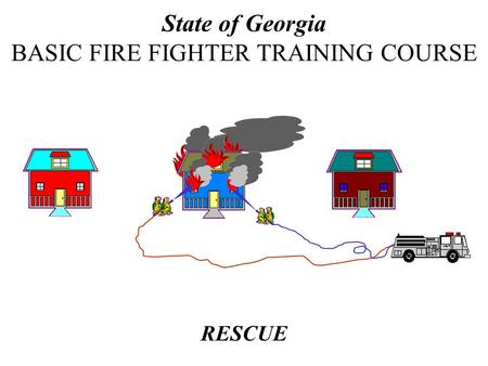 RESCUE State of Georgia BASIC FIRE FIGHTER TRAINING COURSE.
