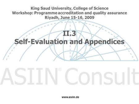 King Saud University, College of Science Workshop: Programme accreditation and quality assurance Riyadh, June 15-16, 2009 II.3 Self-Evaluation and Appendices.