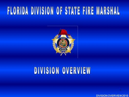 1 DIVISION OVERVIEW 2010. 2 Established by the Florida Legislature in 1941 Funded by the Insurance Commissioner's Regulatory Trust Fund The Chief Financial.