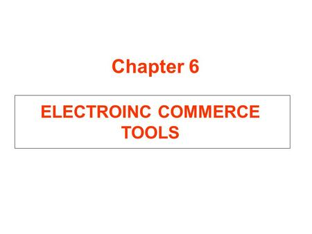 ELECTROINC COMMERCE TOOLS Chapter 6. Outline 6.0 Introduction 6.1 PUBLIC KEY INFRASTRUCTURE (PKI) AND CERTIFICATE AUTHORITIES (CAs) 6.1.1 TRUST 6.1.2.
