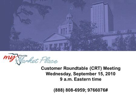 Customer Roundtable (CRT) Meeting Wednesday, September 15, 2010 9 a.m. Eastern time (888) 808-6959; 9766076#