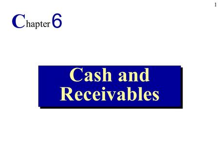 1 Cash and Receivables C hapter 6. 2 1.Understand the importance of cash management. 2.Prepare a bank reconciliation. 3.Discuss revenue recognition when.
