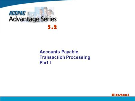 Slideshow 6 Accounts Payable Transaction Processing Part I 5.2.
