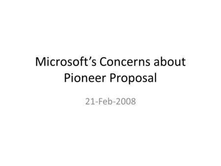 Microsoft's Concerns about Pioneer Proposal 21-Feb-2008.