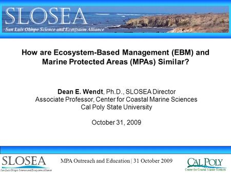 How are Ecosystem-Based Management (EBM) and Marine Protected Areas (MPAs) Similar? Center for Coastal Marine Sciences San Luis Obispo Science and Ecosystem.