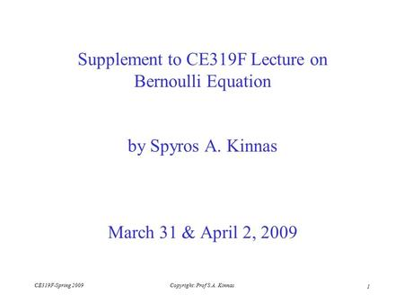 CE319F-Spring 2009Copyright: Prof S.A. Kinnas 1 Supplement to CE319F Lecture on Bernoulli Equation by Spyros A. Kinnas March 31 & April 2, 2009.
