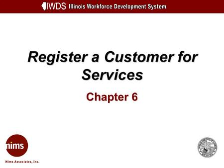 Register a Customer for Services Chapter 6. Register a Customer for Services 6-2 Objectives Adding customer services to a single customer depicting a.