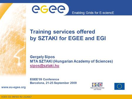 EGEE-III INFSO-RI-222667 Enabling Grids for E-sciencE www.eu-egee.org Training services offered by SZTAKI for EGEE and EGI Gergely Sipos MTA SZTAKI (Hungarian.