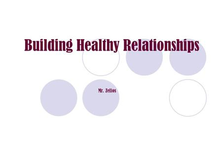 Building Healthy Relationships Mr. Zelios. Please have binder/MSWord ready for notes: Define the term 'Relationship'  Relationships are formed as soon.