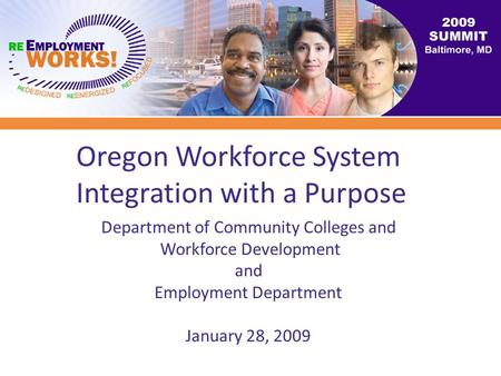 Oregon Workforce System Integration with a Purpose 2009 Department of Community Colleges and Workforce Development and Employment Department January 28,