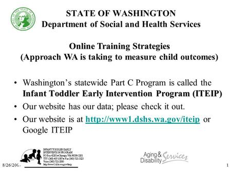 8/26/20071 STATE OF WASHINGTON Department of Social and Health Services Infant Toddler Early Intervention Program (ITEIP)Washington's statewide Part C.