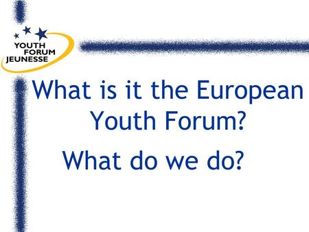 What is it the European Youth Forum? What do we do?