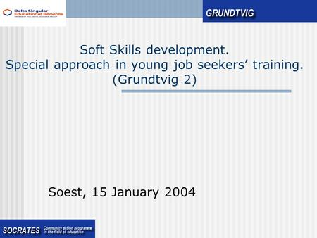 Soft Skills development. Special approach in young job seekers' training. (Grundtvig 2) Soest, 15 January 2004.