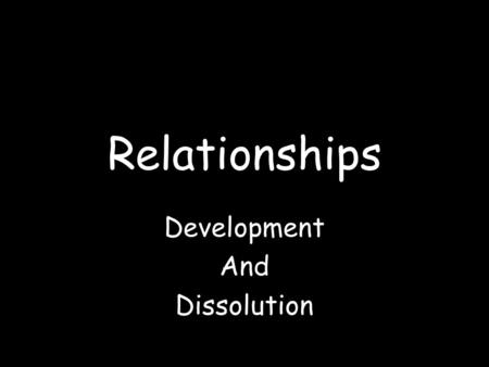 Relationships Development And Dissolution. Individuality Invitational Communication Explorational Communication Intensifying Communication Revising.