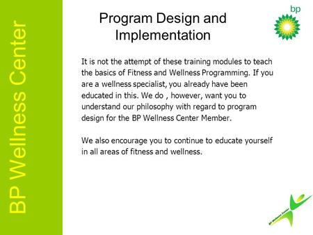 It is not the attempt of these training modules to teach the basics of Fitness and Wellness Programming. If you are a wellness specialist, you already.