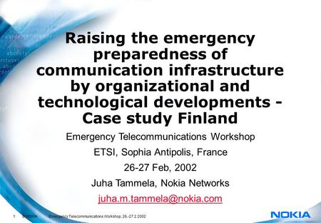 1 © NOKIA Emergency Telecommunications Workshop, 26.-27.2.2002 Raising the emergency preparedness of communication infrastructure by organizational and.