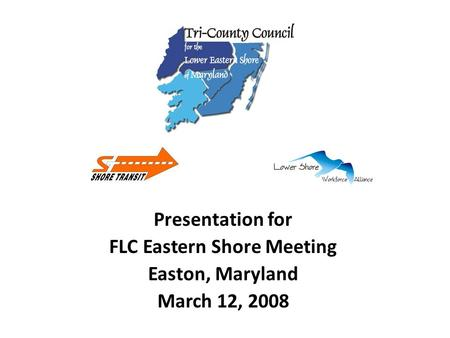 Presentation for FLC Eastern Shore Meeting Easton, Maryland March 12, 2008.