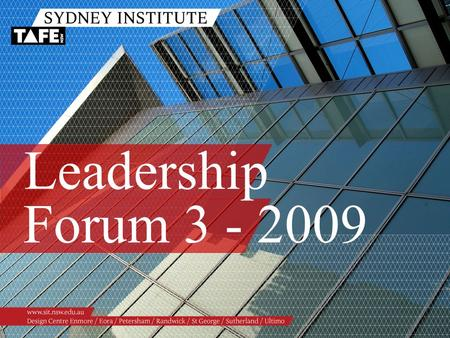 Leadership Forum 3 - 2009. Ambition in Action www.sit.nsw.edu.au LEADERSHIP FORUM 3 - 2009 8.30am – 9.00amNetworking 9.00am – 9.05amWelcome and Overview.