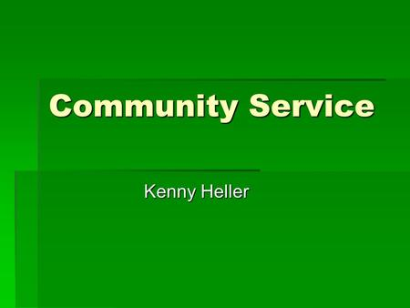 Community Service Kenny Heller. Why Do Community Service?  Community is a good way to make an impact in your community.  Community service can make.