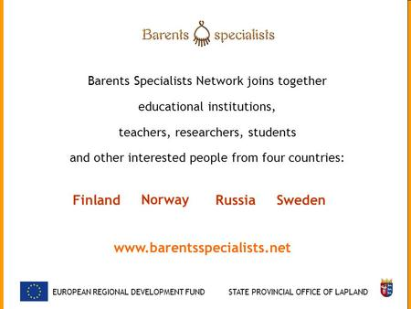 Barents Specialists Network joins together educational institutions, teachers, researchers, students and other interested people from four countries: EUROPEAN.