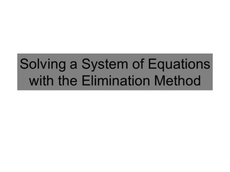 Solving a System of Equations with the Elimination Method.