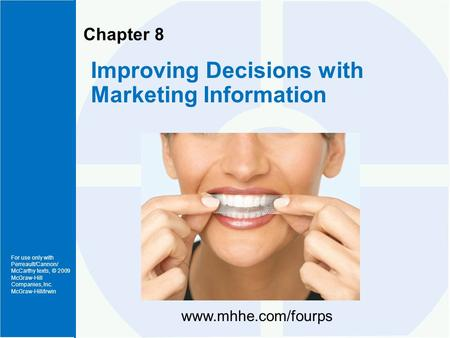 For use only with Perreault/Cannon/ McCarthy texts, © 2009 McGraw-Hill Companies, Inc. McGraw-Hill/Irwin Chapter 8 Improving Decisions with Marketing Information.