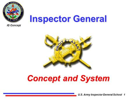 IG Concept U.S. Army Inspector General School 1 Inspector General Concept and System.