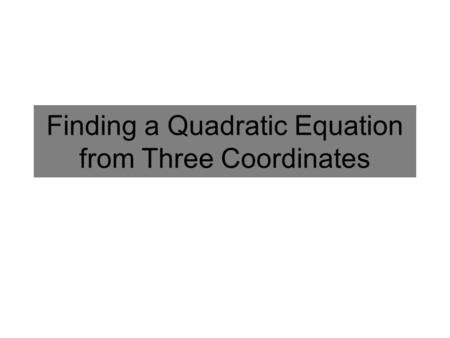 Finding a Quadratic Equation from Three Coordinates.