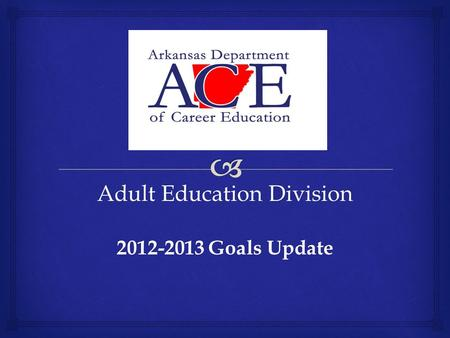 Adult Education Division 2012-2013 Goals Update.  How many students were served?